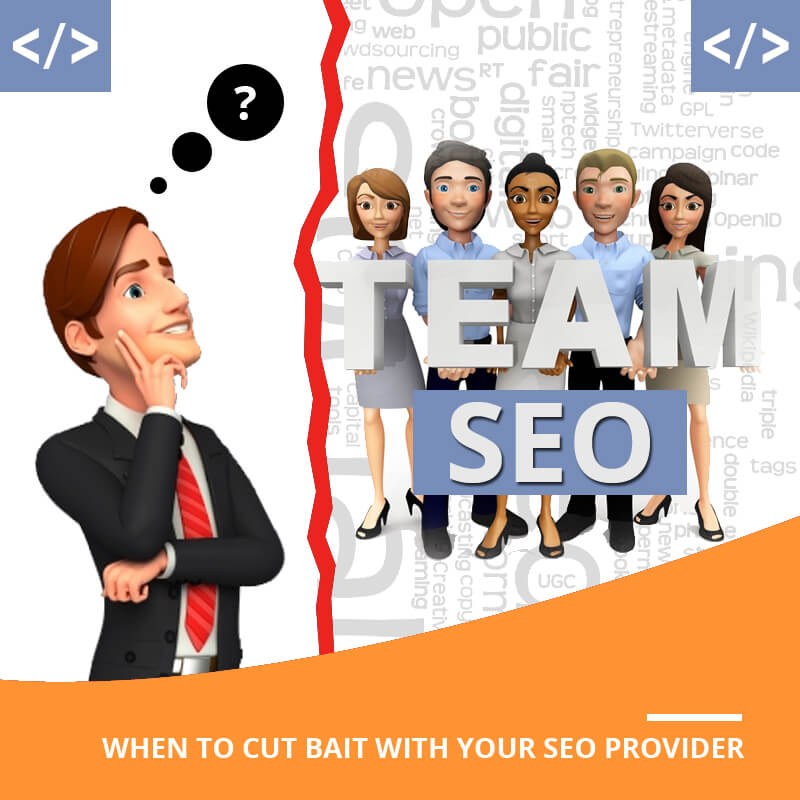 When To Cut Bait With Your SEO Provider