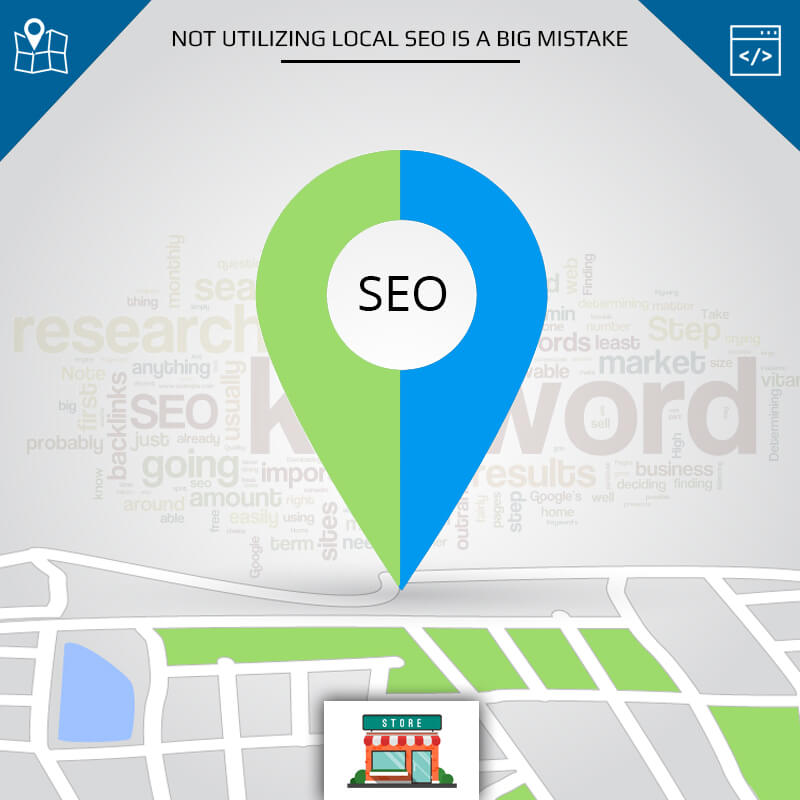 Not Utilizing Local SEO Is A Big Mistake